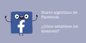 Cómo Facebook decide ahora el alcance de tus publicaciones